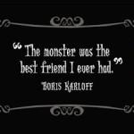 boris karloff frankenstein the monster was my best friend quote